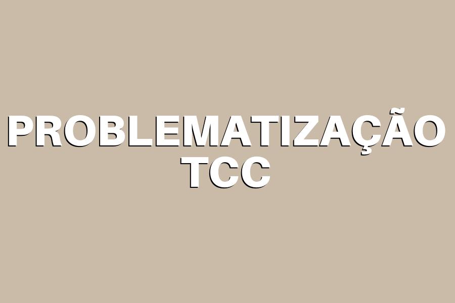 Problematização do TCC: Como fazer a  da forma correta em seu TCC