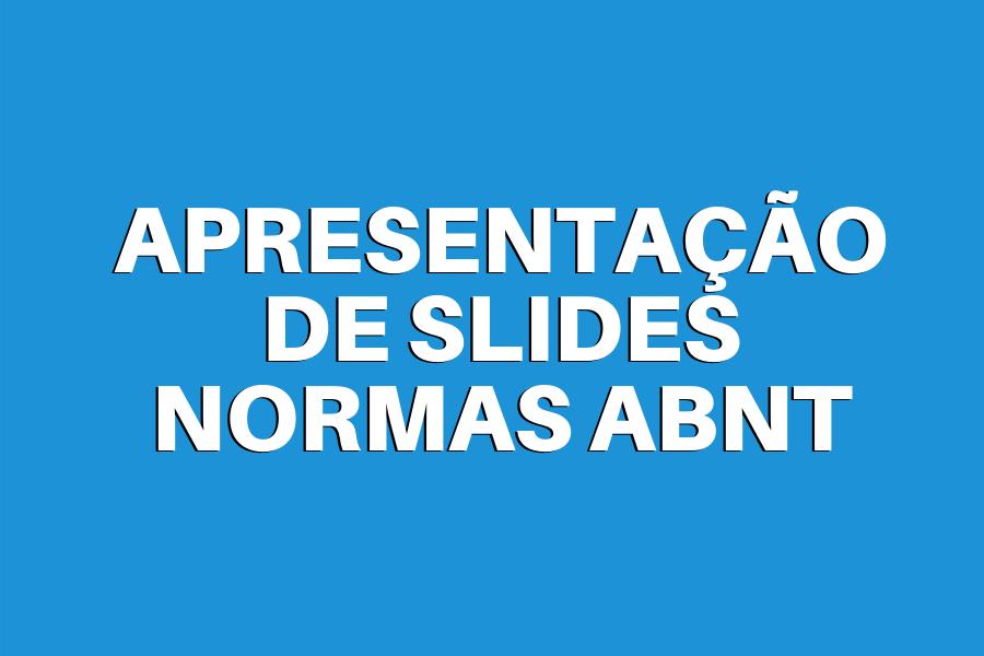Apresentação de slides de acordo com as Normas ABNT