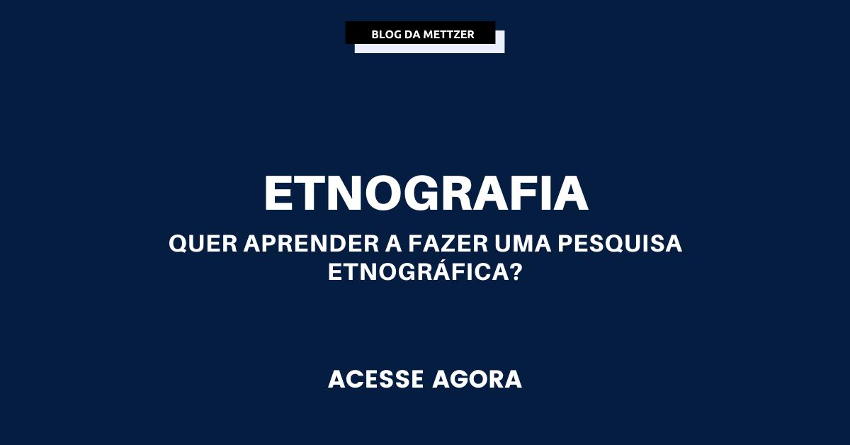 Etnografia: quer aprender a fazer uma pesquisa etnográfica?