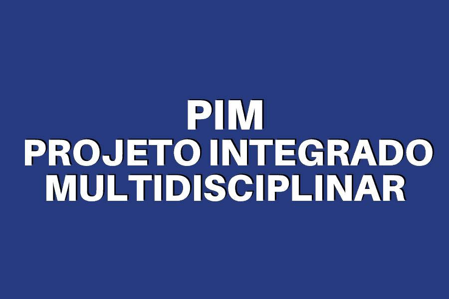 PIM PROJETO INTEGRADO MULTIDISCIPLINAR