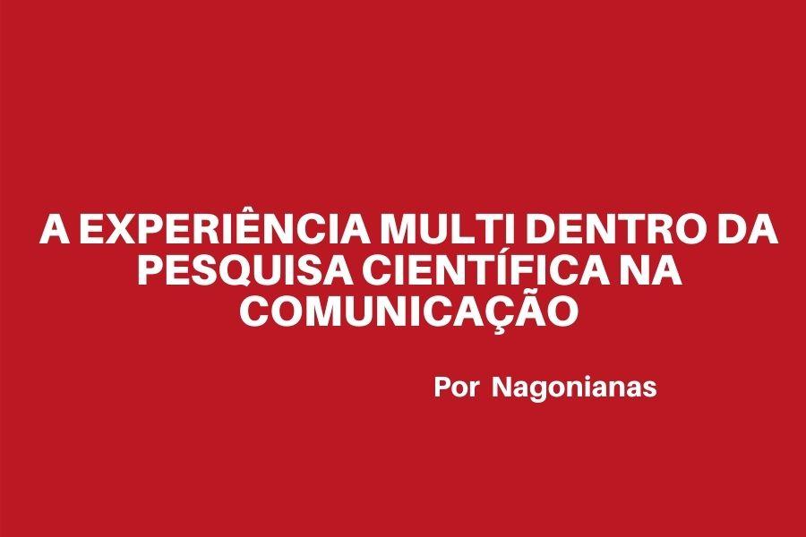 """A experiência """"multi"""" dentro da pesquisa científica na comunicação"""