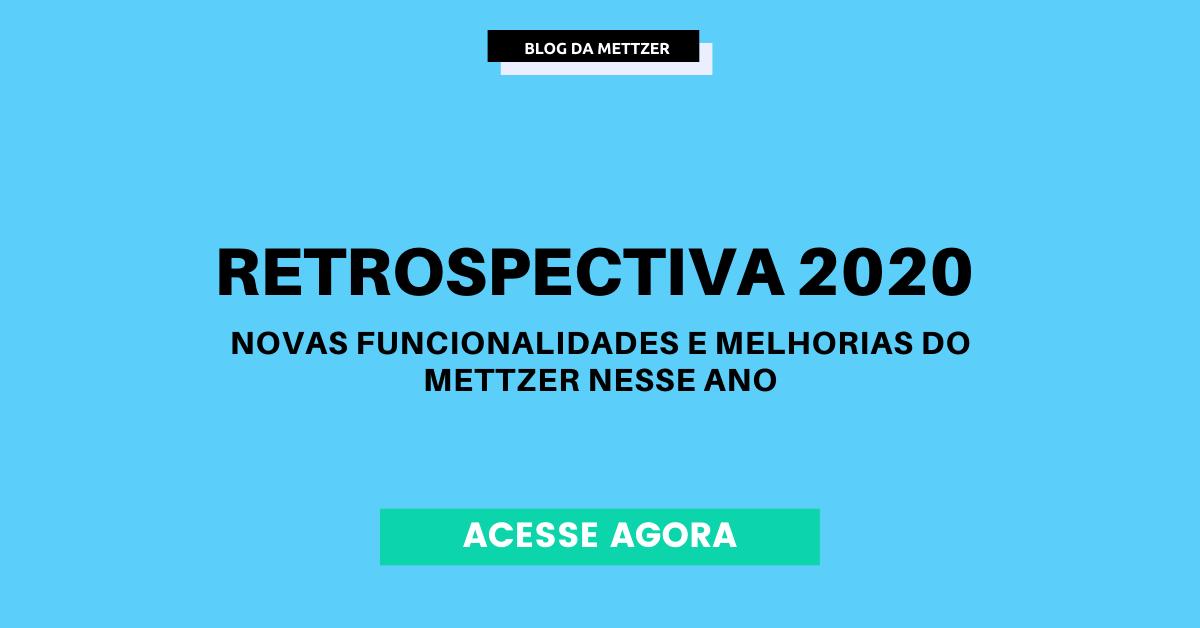 Retrospectiva 2020: novas funcionalidades e melhorias do Mettzer nesse ano